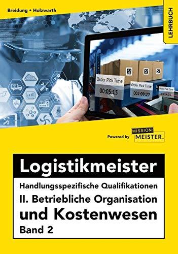 Logistikmeister Handlungsspezifische Qualifikationen II. Betriebliche Organisation und Kostenwesen Band 2