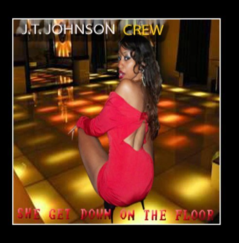 She Get Down on the Floor by J.T. Johnson Crew