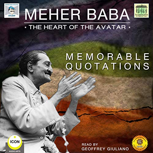 Meher Baba the Heart of the Avatar - Memorable Quotations                   By:                                                                                                                                 Geoffrey Giuliano                               Narrated by:                                                                                                                                 Geoffrey Giuliano                      Length: 1 hr and 13 mins     Not rated yet     Overall 0.0