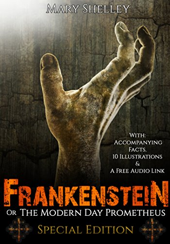 Frankenstein;Or the Modern Day Prometheus: Special Edition, With Accompanying Facts, 10 Illustrations and a Free Audio Link (English Edition)