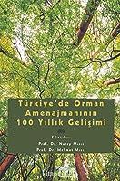 Türkiye'de Orman Amenajmaninin 100 Yillik Gelisimi