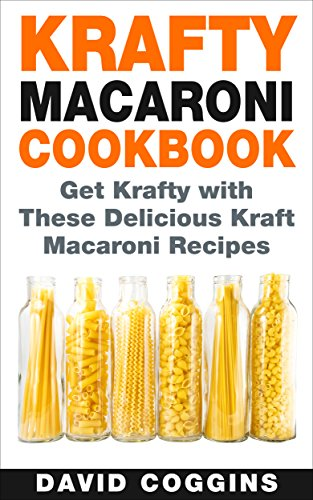 Krafty Macaroni Cookbook: Get Krafty with These Delicious Kraft Macaroni Recipes by [David Coggins]