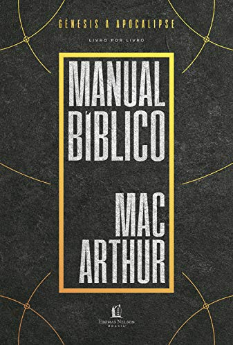 Manual bíblico MacArthur: Uma meticulosa pesquisa da Bíblia, livro a livro, elaborada por um dos maiores teólogos da atualidade