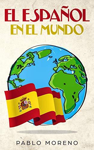 EL ESPAÑOL EN EL MUNDO: Kurzgeschichten aus den spanischsprachigen Ländern der Welt (Spanish Edition)
