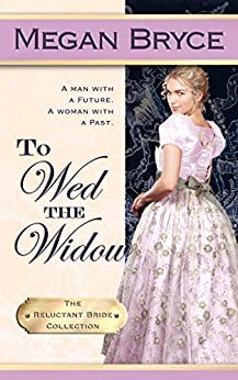 To Wed The Widow (The Reluctant Bride Collection Book 3) by [Megan Bryce]