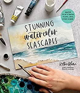 Stunning Watercolor Seascapes: Master the Art of Painting Oceans, Rivers, Lakes and More by [Kolbie Blume]