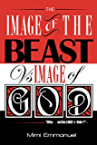 The Image of the Beast vs Image of God: Who is on the Lord's side? (The Image of the Beast Vs Image of God Series)
