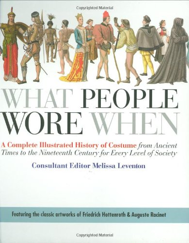 What People Wore When: A Complete Illustrated History of Costume from Ancient Times to the Nineteenth Century for Every