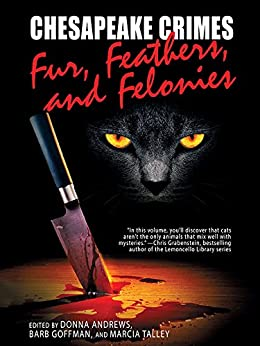 Chesapeake Crimes: Fur, Feathers, and Felonies by [Donna Andrews, Barb Goffman, Marcia Talley]