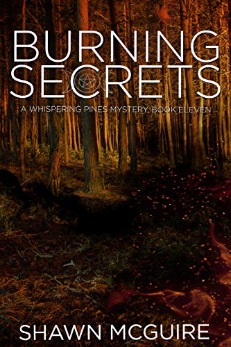 Burning Secrets: A Whispering Pines Mystery, Book 11 by [Shawn McGuire]