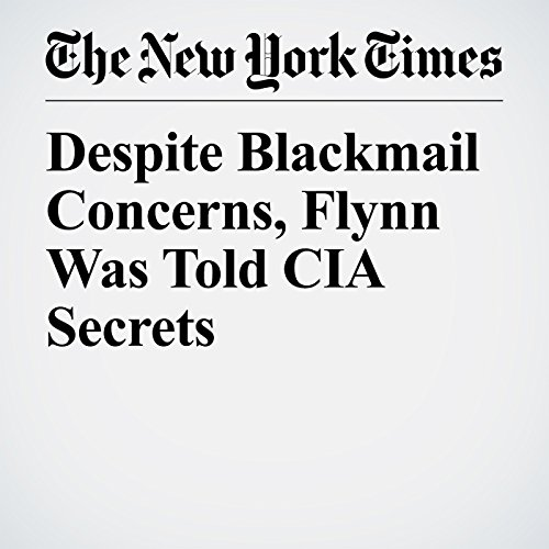 Despite Blackmail Concerns, Flynn Was Told CIA Secrets copertina