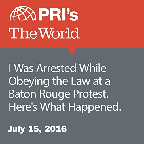 I Was Arrested While Obeying the Law at a Baton Rouge Protest. Here's What Happened cover art