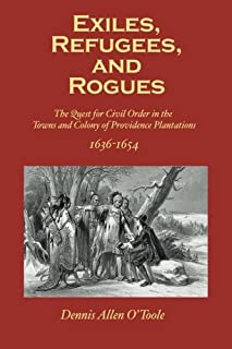 Exiles, Refugees and Rogues: The Quest for Civl Order in the Towns and Colony of Providence Plantations 1636-1654