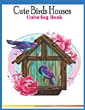 Cute Birds Houses Coloring Book: An Adult Cute Bird Houses Coloring Book with Magical Fantasy Coloring Book unique illustration… (Cute Bird Houses Coloring Book)
