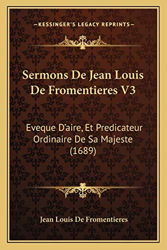 Sermons De Jean Louis De Fromentieres V3: Eveque D'aire, Et Predicateur Ordinaire De Sa Majeste (1689) (French Edition)