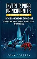 Invertir Para Principiantes: Este Libro Incluye: 2 Manuscritos, Swing Trading Y Comercio de Opciones, Guía Para Principiantes En Opción, Acciones Y Forex. (Spanish Edition) (Spanish Diet)