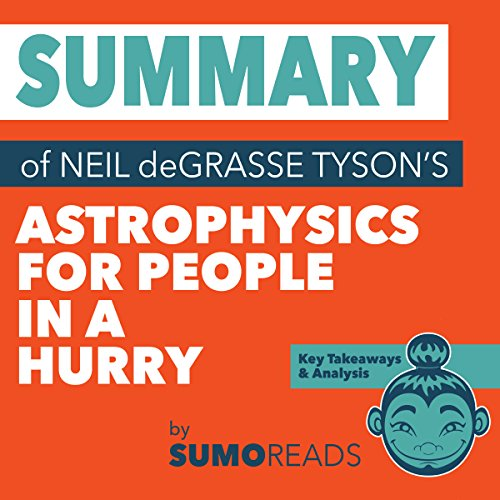 Summary of Neil deGrasse Tyson's Astrophysics for People in a Hurry cover art