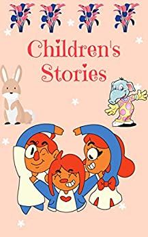 Children's Stories: A Collection Of Good Short Moral Stories, stories kids by [Ginpain publishing]