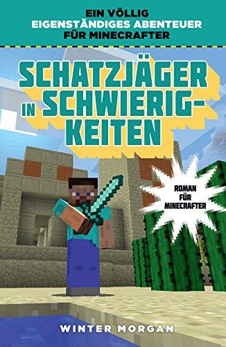Schatzjäger in Schwierigkeiten: Roman für Minecrafter