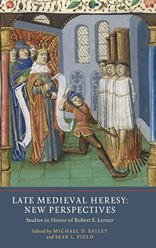 Bailey, M: Late Medieval Heresy: New Perspectives - Studies: Studies in Honor of Robert E. Lerner (Heresy and Inquisition in the Middle Ages, Band 5)