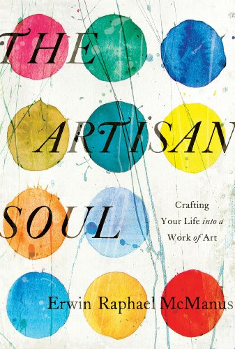 The Artisan Soul: Crafting Your Life into a Work of Art (English Edition)