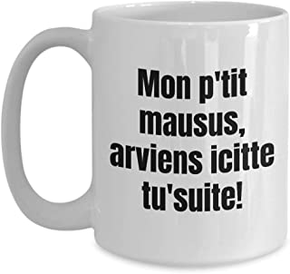 P'tit Mausus Mug Quebec Swear In French Expression Funny Gift Idea For Novelty Gag Coffee Tea Cup 15 oz