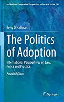 The Politics of Adoption: International Perspectives on Law, Policy and Practice (Ius Gentium: Comparative Perspectives on Law and Justice, 86)