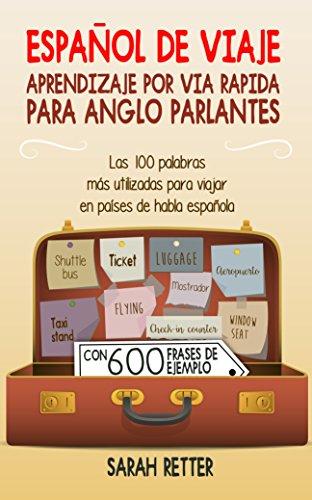 ESPAÑOL DE VIAJE: APRENDIZAJE POR VIA RAPIDA PARA ANGLO PARLANTES: Las 100 palabras más utilizadas para viajar en países de habla española eBook: Retter, Sarah: Amazon.es: Tienda Kindle