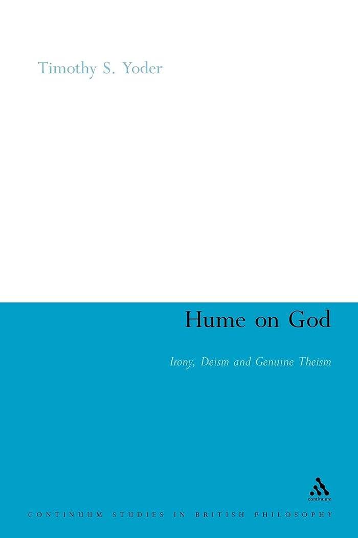 申し立てられた化学疲れたHume on God: Irony, Deism and Genuine Theism (Continuum Studies in British Philosophy)
