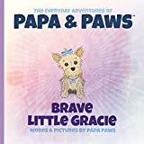 Brave Little Gracie (3) (The Everyday Adventures of Papa & Paws)