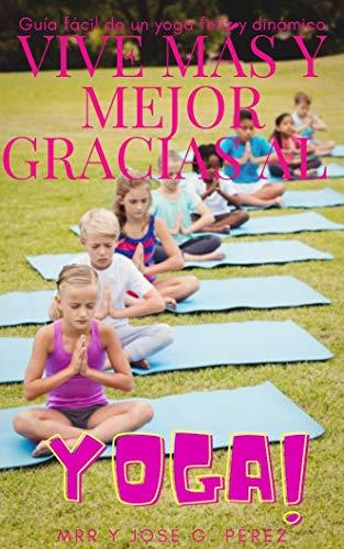 VIVE MÁS Y MEJOR GRACIAS AL YOGA (Spanish Edition)