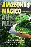 Amazonas Mágico: Mis Experiencias Científicas y Humanas...