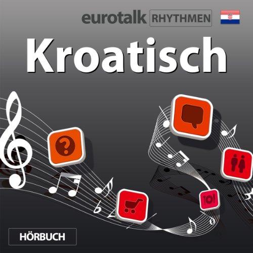 EuroTalk Rhythmen Kroatisch                   Autor:                                                                                                                                 EuroTalk Ltd                               Sprecher:                                                                                                                                 Fleur Poad                      Spieldauer: 58 Min.     8 Bewertungen     Gesamt 4,4