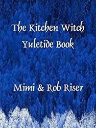 Image: The Kitchen Witch Yuletide Book (The Kitchen Witch Collection 7) | Kindle Edition | Print length: 24 pages | by Mimi Riser (Author), Rob Riser (Author). Publication date: November 16, 2011