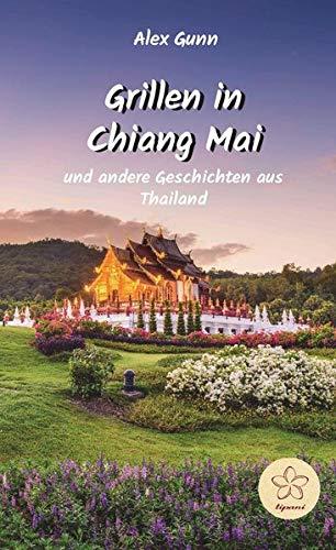Grillen in Chiang Mai: und andere Geschichten aus Thailand