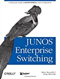 JUNOS Enterprise Switching: A Practical Guide to JUNOS Switches and...