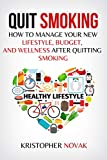 Quit Smoking: How to Manage Your New Lifestyle, Budget, and Wellness After Quitting Smoking