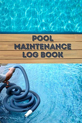 Pool Maintenance Log Book: Swimming Pool Maintenance Check List and Journal – 120 pages (6''*9'') Pool Daily Inspection Record and Pool Bi-Hourly Water Tests