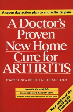 A Doctor's Proven New Home Cure for Arthritis: Powerful New Help for Arthritis Sufferers Campbell, Giraud W., D.O.