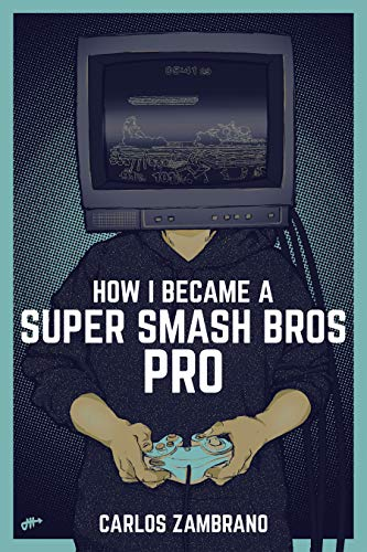 How I Became a Super Smash Bros Pro: (Super Smash Bros Ultimate, Super Smash Bros Melee, Nintendo Switch, Strategy Guide, Esports) (English Edition)