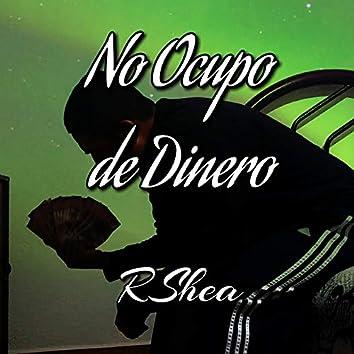 No Ocupo De Dinero