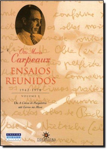 Ensaios Reunidos. 1942-1978 - Volume I. De A Cinza Do Purgatorio até Livros Na Mesa