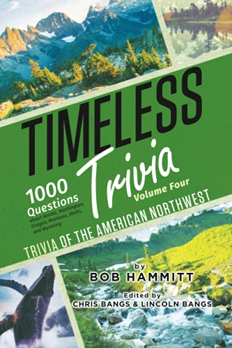 Compare Textbook Prices for Timeless Trivia Volume Four: Trivia of the American Northwest: 1000 Questions About Alaska, Washington, Oregon, Montana, Idaho, and Wyoming  ISBN 9798480239669 by Hammitt, Bob,Bangs, Chris,Bangs, Lincoln