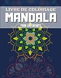 livre de coloriage mandala Pour les enfants: Coloriages pour enfants à partir de 4 ans. Cadeaux parfaits pour les filles, les garçons et les amateurs de créativité.