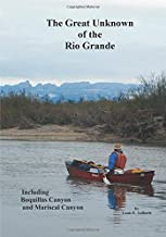 Great Unknown of the Rio Grande: Terlingua Creek to La Linda, including Boquillas Canyon and Mariscal Canyon