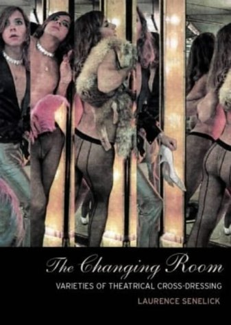 The Changing Room: Sex, Drag and Theatre (Gender in Performance)