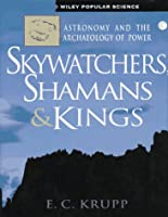 Skywatchers, Shamans & Kings: Astronomy and the Archaeology of Power (Wiley Popular Science,)