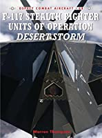 F-117 Stealth Fighter Units of Operation Desert Storm (Combat Aircraft)