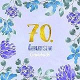 70. Geburtstag Gästebuch: Gästebuch zum 70. Geburtstag als schöne Geschenkidee im Format: ca. 21 x 21 cm, mit 100 Seiten für Glückwünsche, Grüße, ... Cover: blauer Blumenrand aquarell