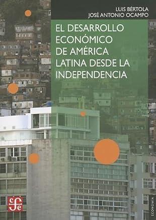 El desarrollo econ??mico de Am??rica Latina desde la Independencia (Seccion de Obras de Economia (Fondo de Cultura Economica)) (Spanish Edition) by Jos?? Antonio Ocampo Luis B??rtola (2013-07-30)